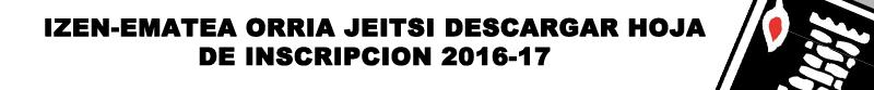 IZEN_EMATEA_ORRIA_JEITSI_DESCARGAR_HOJA_DE_INSCRIPCION_2016_17..